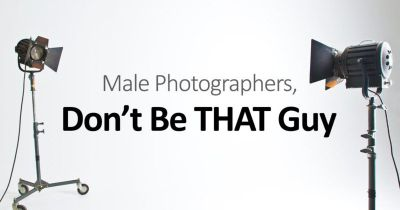 Male Photographers, Please Don't Be THAT Guy