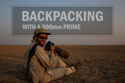 Backpacking the World with a 500mm Prime Lens