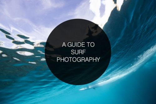 A Guide To Surf Photography: Tips and Techniques