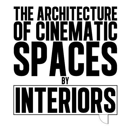 The Architecture of Cinematic Spaces: by Interiors