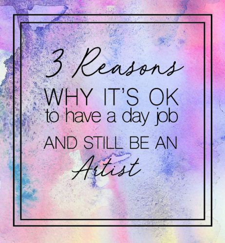 It's ok to have a day job and still be an artist