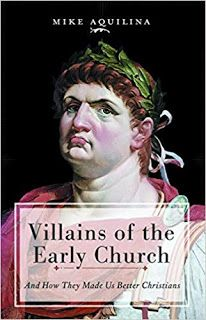 This Just In - Villains of the Church: And How They Made Us Better Christians by Mike Aquilina