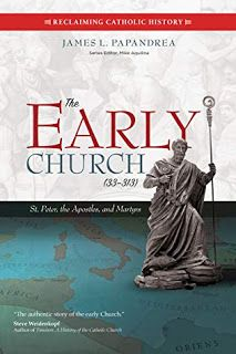 The Early Church (33-313) by James Papandrea